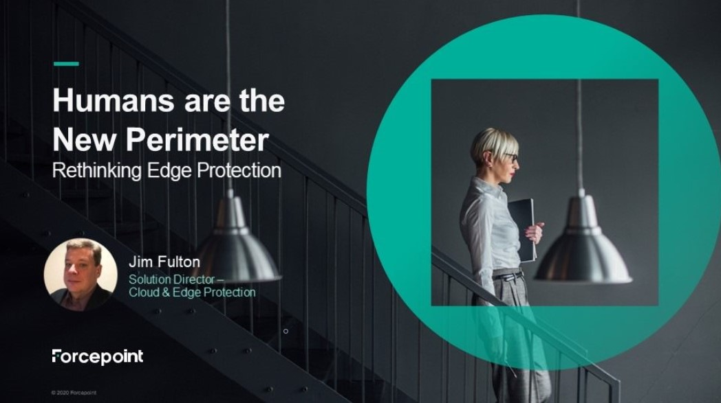 Humans are the New Perimeter webinar with Forcepoint's Jim Fulton