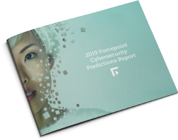 Forcepoint 2019 Cybersecurity Predictions