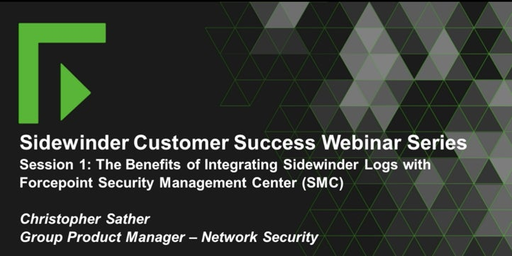 The Benefits of Integrating Sidewinder Logs with Forcepoint Security Management Center (SMC)