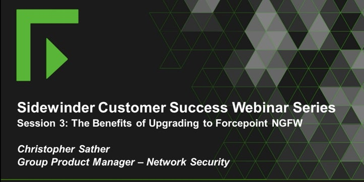 The Benefits of Upgrading to Forcepoint NGFW - Sidewinder Customer Success Webinar Series