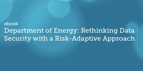 Department of Energy: Rethinking Data Security with a Risk-Adaptive Approach
