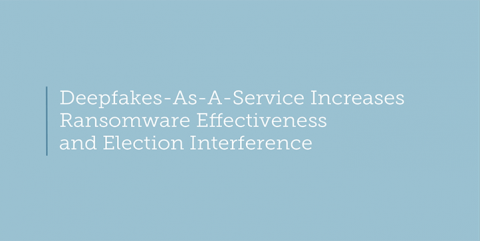 Deepfakes-as-a-Service increases ransomware effectiveness and election interference