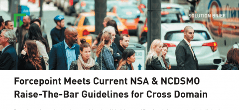 Forcepoint Meets Current NSA & NCDSMO Raise-The-Bar Guidelines for Cross Domain EN