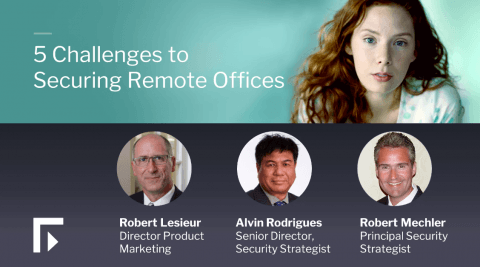 5 Challenges to Securing Remote Offices