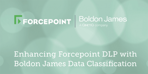 Enhancing Forcepoint DLP with Boldon James Data Classification