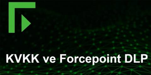 KVKK ve Forcepoint DLP Çözümleri (GDPR and Forcepoint DLP Solutions)