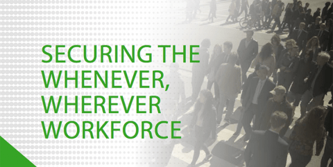 Securing the Whenever Wherever Workforce