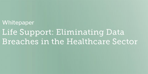 Life Support: Eliminating Data Breaches in the Healthcare Sector